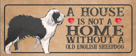 old english sheepdog Dog Metal Sign Plaque - A House Is Not a ome without a
